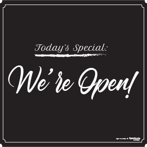 Today's Special: We're Open Sign